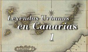 Leyendas Urbanas en Canarias 1