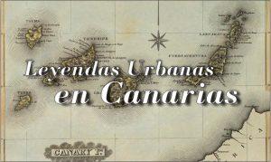Leyendas Urbanas en Canarias